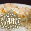 Flash Demo: Biscuits & Gravy